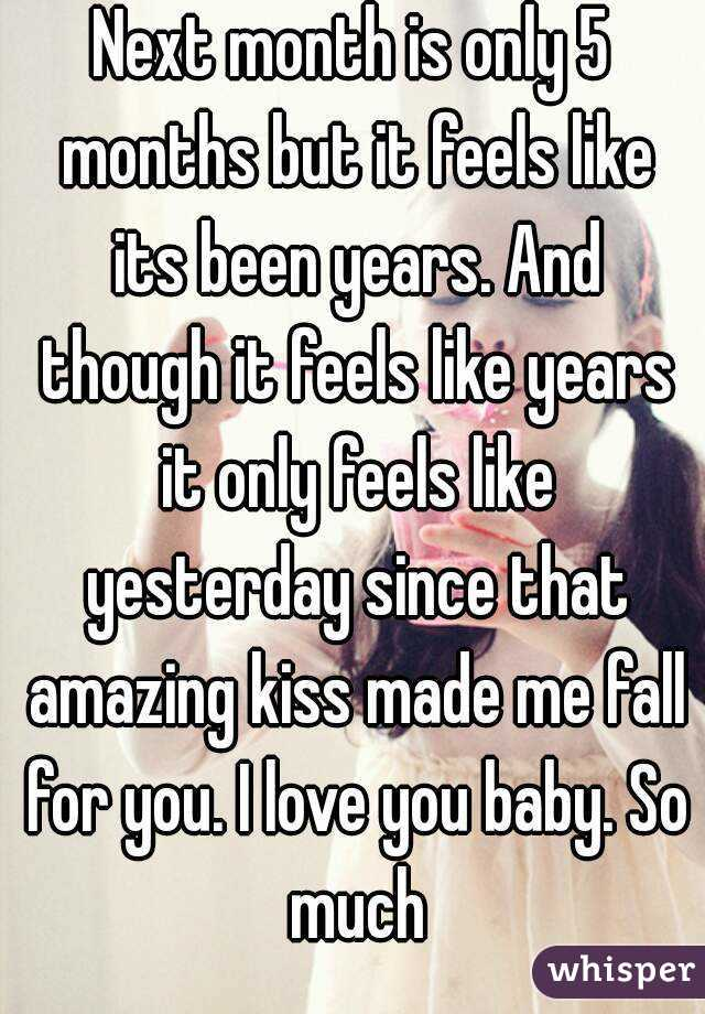 I Was Made To Love You Baby Kiss : Month, Months, Feels, Years., Though