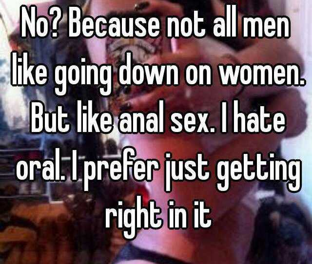 Because Not All Men Like Going Down On Women But Like Anal Sex