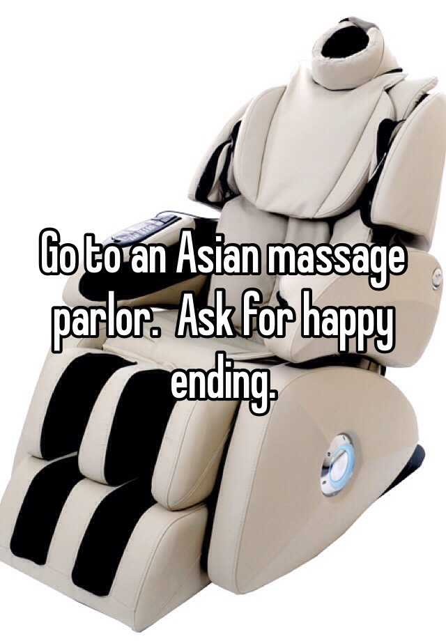 asian massage chairs patio dining go to an parlor ask for happy ending 0 replies
