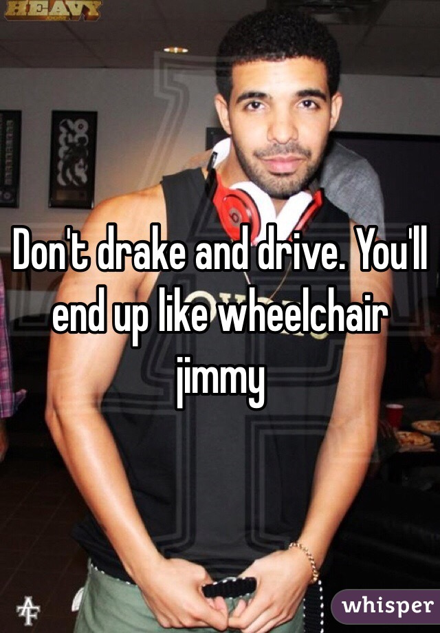 wheelchair drake dining room chairs traditional don t and drive you ll end up like jimmy