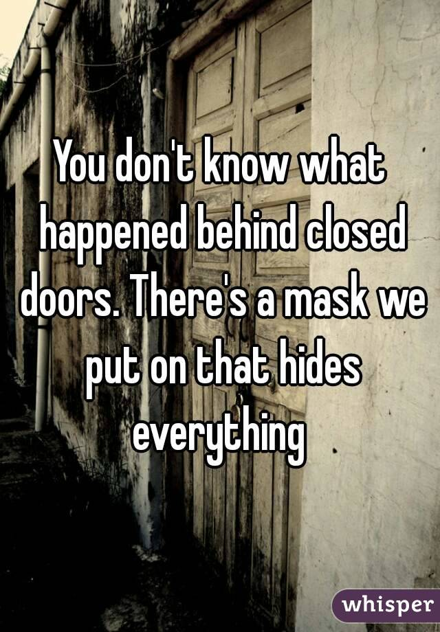 Image result for images for you don't know what happens behind closed doors