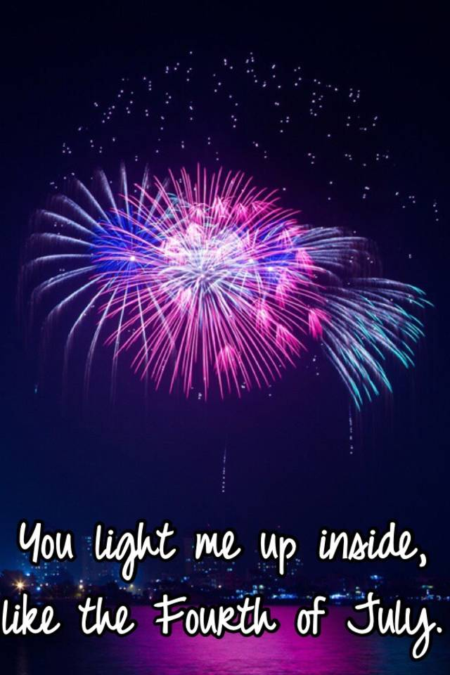 You Light Me Up Inside Like The 4th Of July : light, inside, Light, Inside,, Fourth, July.