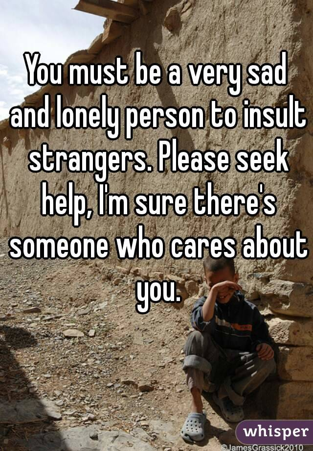 Senti Love Quotes Wallpapers You Must Be A Very Sad And Lonely Person To Insult