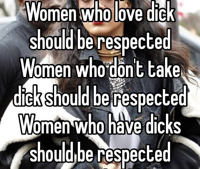 Women Who Are Virgins Should Be Respected Women Who Love Dick Should Be Respected Women
