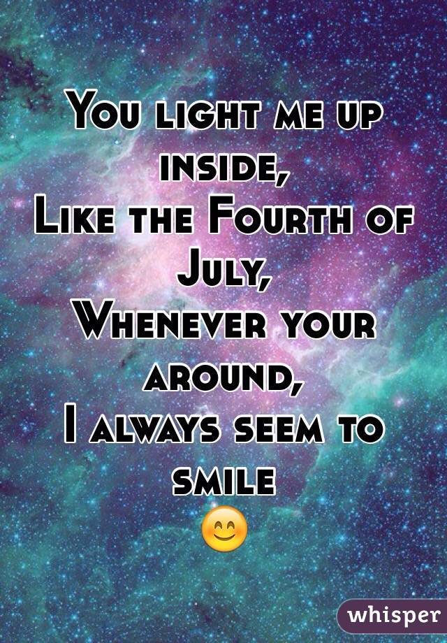 You Light Me Up Inside Like The 4th Of July : light, inside, Light, Inside,, Fourth, July,, Whenever, Around,, Always