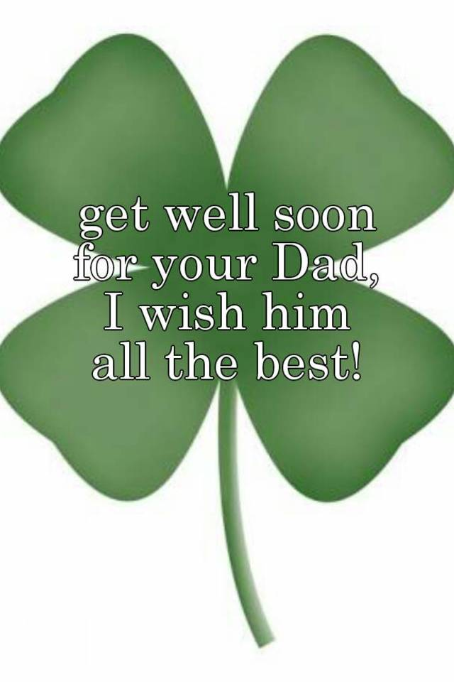 get well soon for your Dad I wish him all the best!