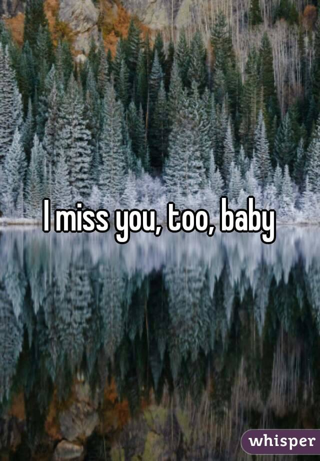 Miss U Too Baby :