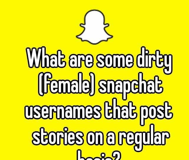 What Are Some Dirty Female Snapchat Usernames That Post Stories On A Regular Basis