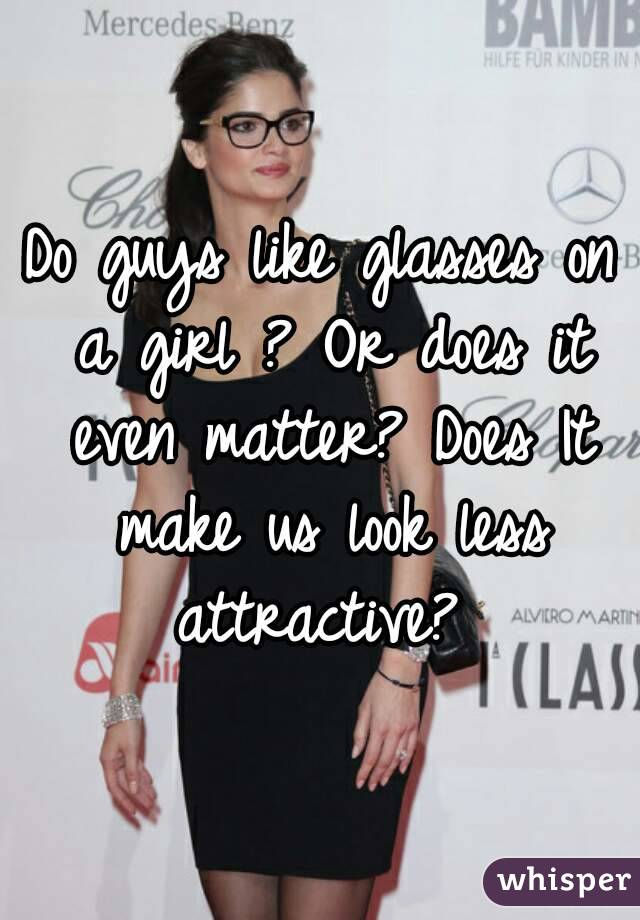 Do Guys Like Glasses On A Girl Or Does It Even Matter