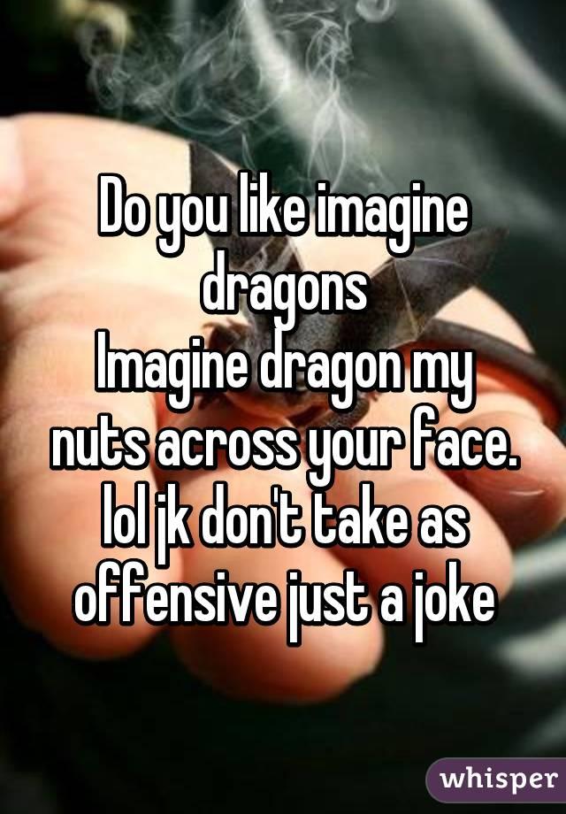 Do You Like Dragons Joke : dragons, Imagine, Dragons, Dragon, Across, Face., Don't