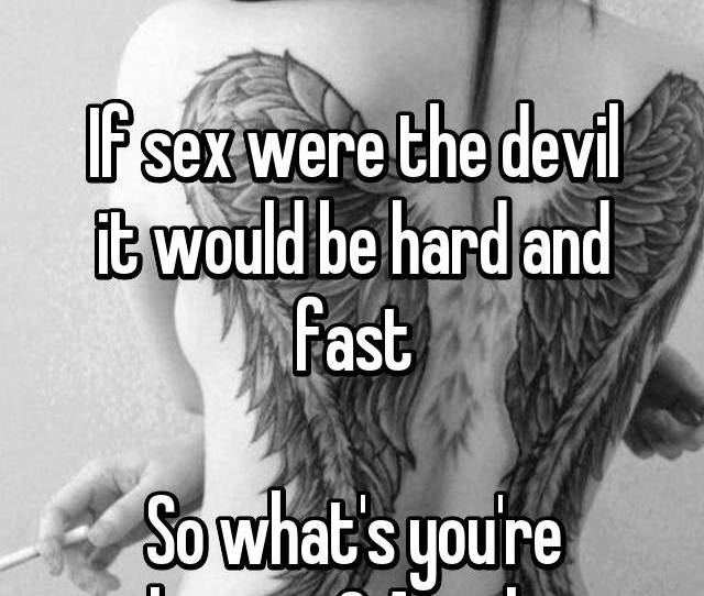 If Sex Were An Angel It Would Be Soft And Slow If Sex Were The Devil