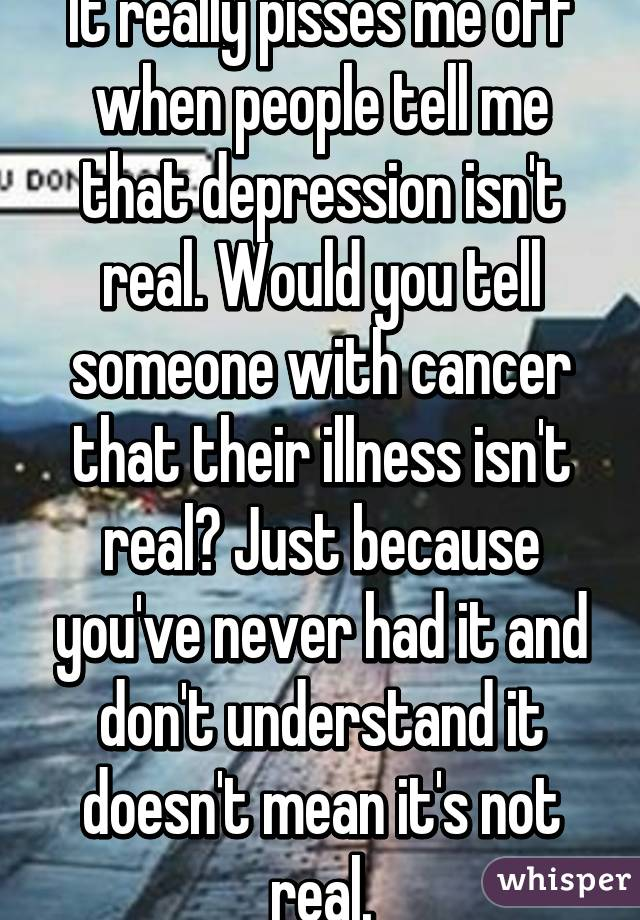 It Really Pisses Me Off When People Tell Me That