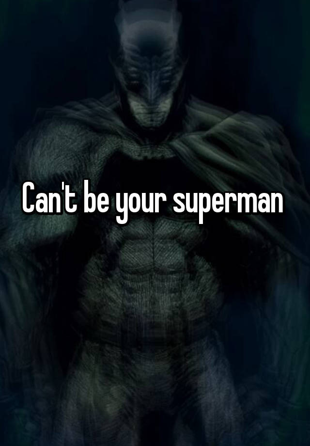 I Can Be Your Superman : superman, Can't, Superman