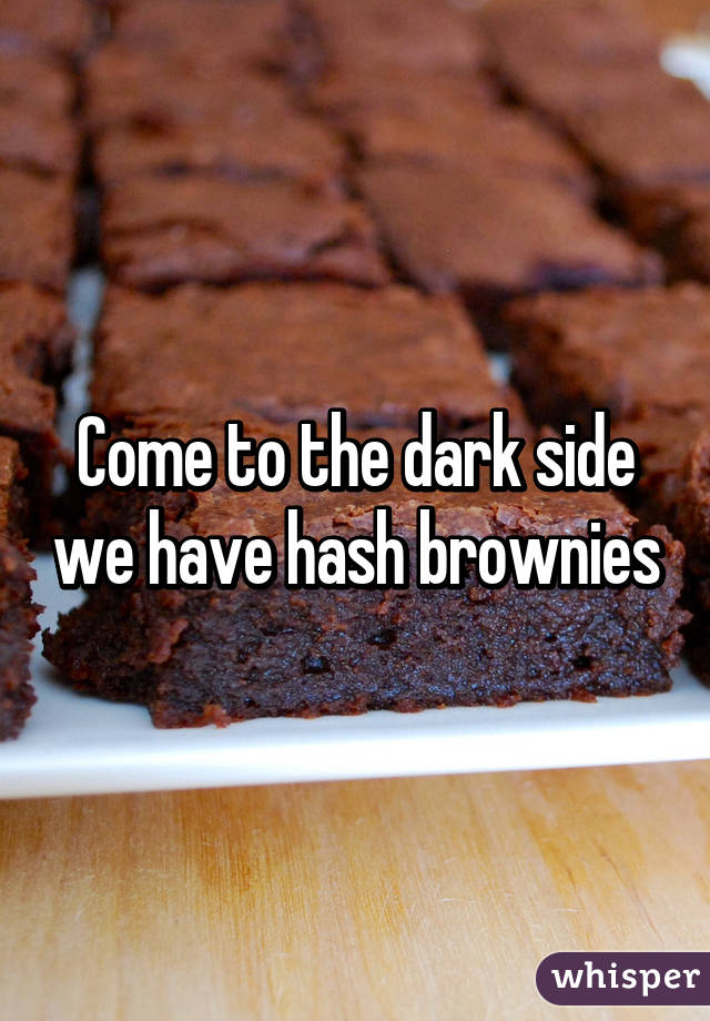 Image result for come to the dark side we have brownies