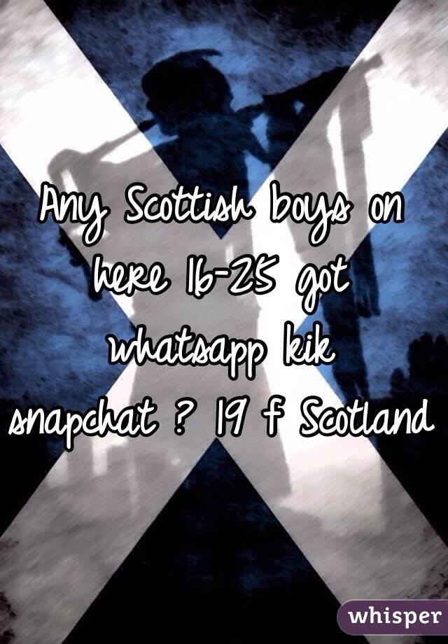 Any Scottish Boys On Here 16 25 Got Whatsapp Kik Snapchat 19 F Scotland