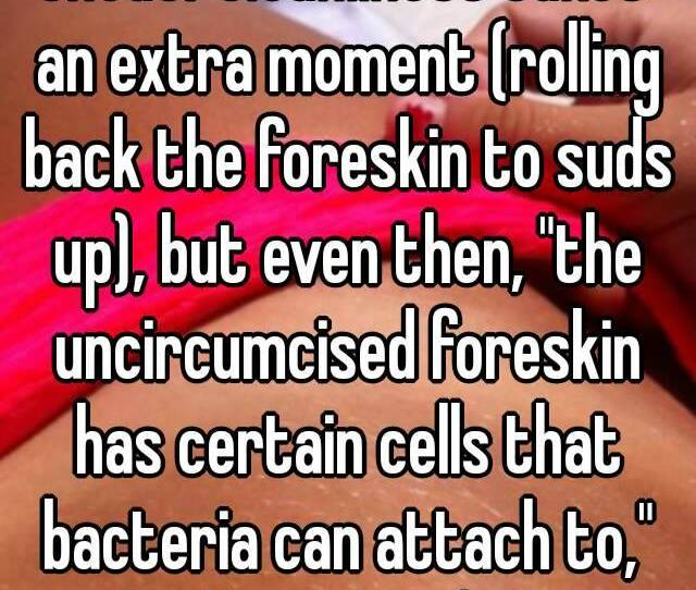 Uncut Cleanliness Takes An Extra Moment Rolling Back The Foreskin To Suds Up But Even Then The Uncircumcised Foreskin Has Certain Cells That Bacteria