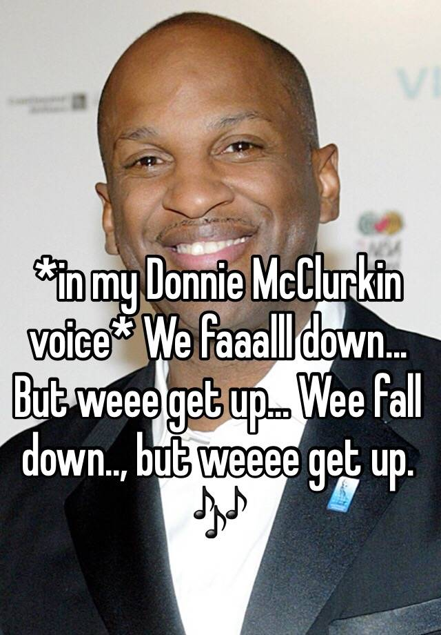 We Fall Down But We Get Up : Donnie, McClurkin, Voice*, Faaalll, Down..., Up..., Down..,, Weeee