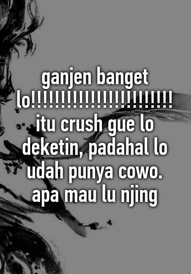 Apa Itu Ganjen : ganjen, Ganjen, Banget, Lo!!!!!!!!!!!!!!!!!!!!!!!!, Crush, Deketin,, Padahal, Punya, Cowo., Njing