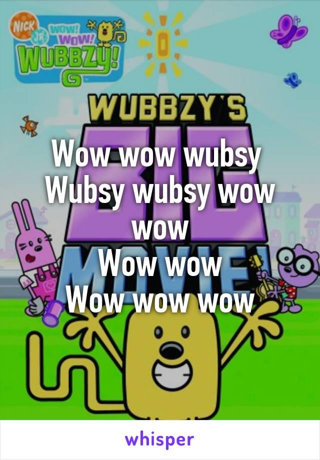 wow wow wubsy wubsy