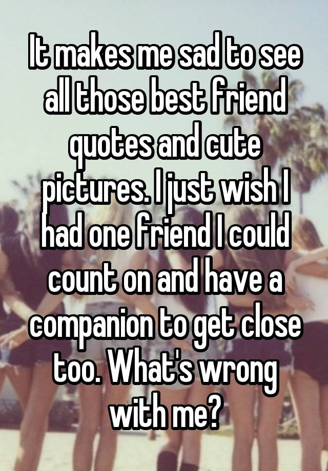I Wish I Had A Best Friend Quotes : friend, quotes, Makes, Those, Friend, Quotes, Pictures., Could, Count, Companion, Close
