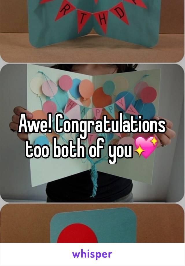 awe congratulations too both