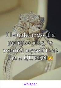 I bought myself a promise ring, to remind myself that I'm ...