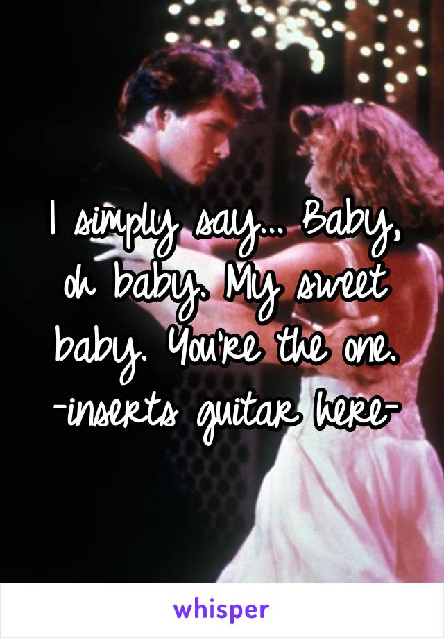 Baby Oh Baby You're The One : you're, Sweet, Viewer