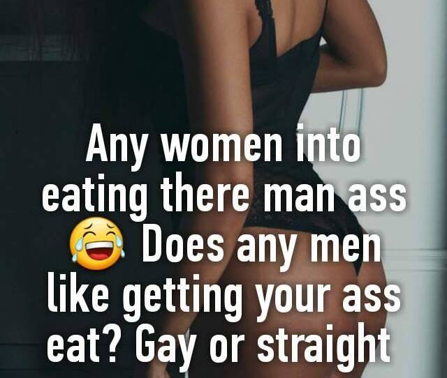 Any Women Into Eating There Man Ass  F0 9f 98 82 Does Any Men Like Getting Your Ass Eat Gay Or Straight