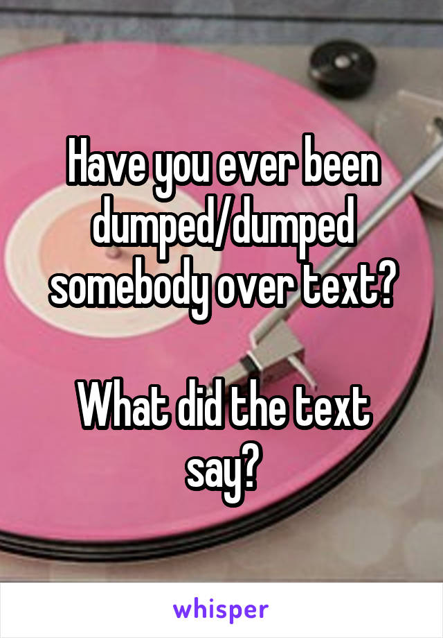 Have you ever been dumped/dumped somebody over text? What ...