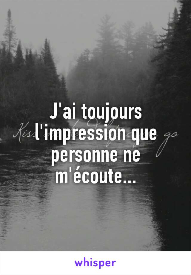 J Ai L Impression Que : impression, Toujours, L'impression, Personne, M'écoute...