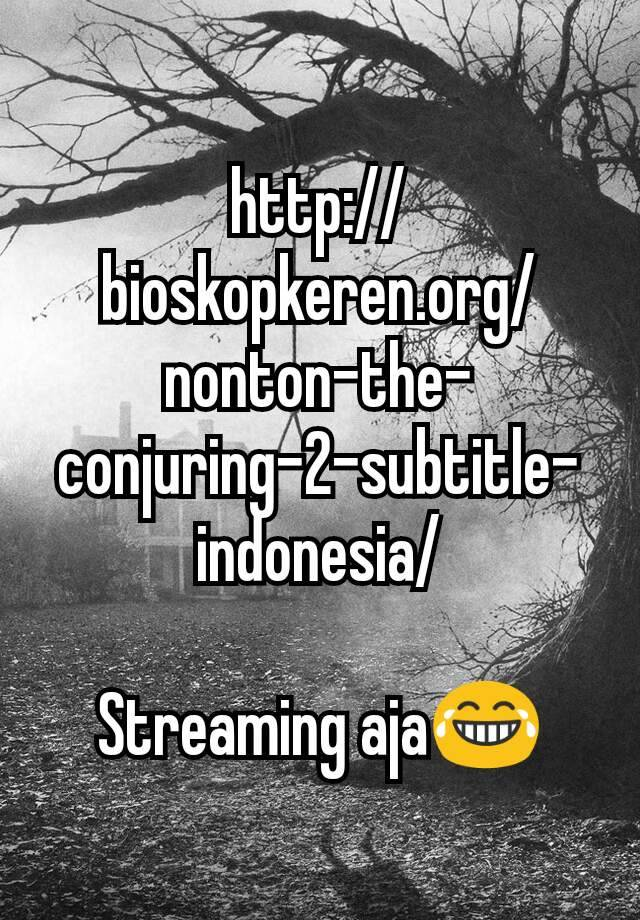 The Conjuring 2 Indonesia : conjuring, indonesia, Http://bioskopkeren.org/nonton-the-conjuring-2-subtitle-indonesia/, Streaming, Aja😂