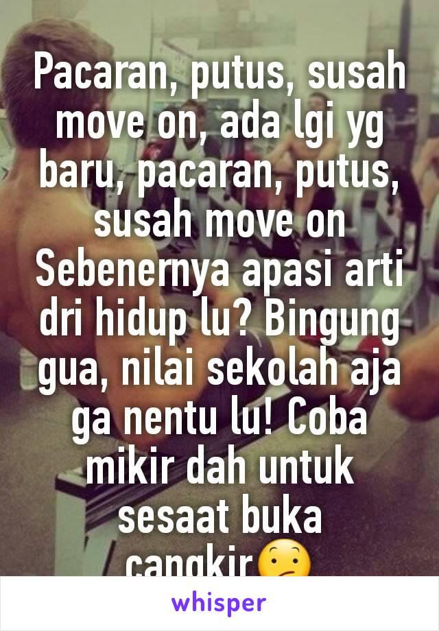 Move On Artinya : artinya, Pacaran,, Putus,, Susah, Baru,, Sebenernya, Apasi