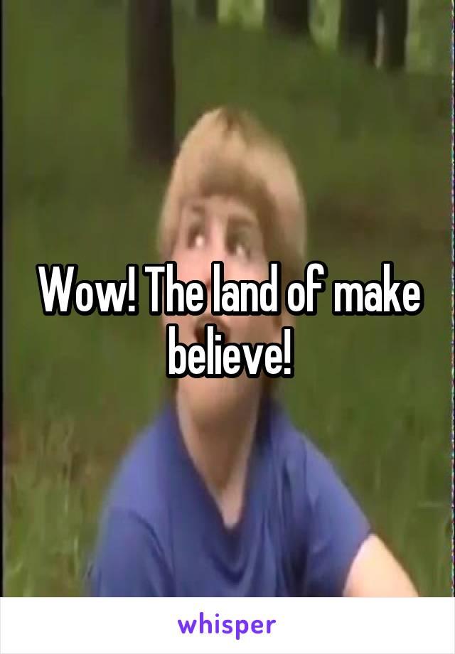 Land Of Make Believe Meme : believe, Believe!