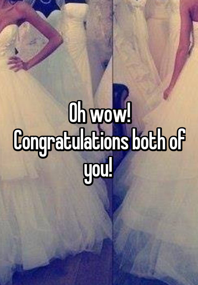 oh wow congratulations both