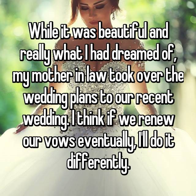 """My mother in law wore a wedding dress to my wedding."""""""