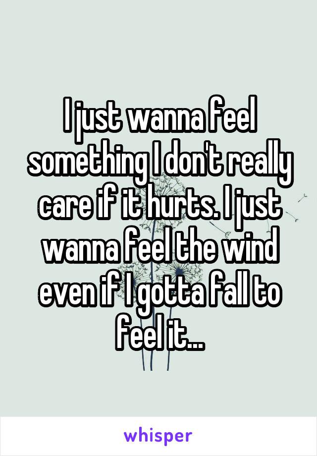 I Just Wanna Feel : wanna, Wanna, Something, Don't, Really, Hurts.