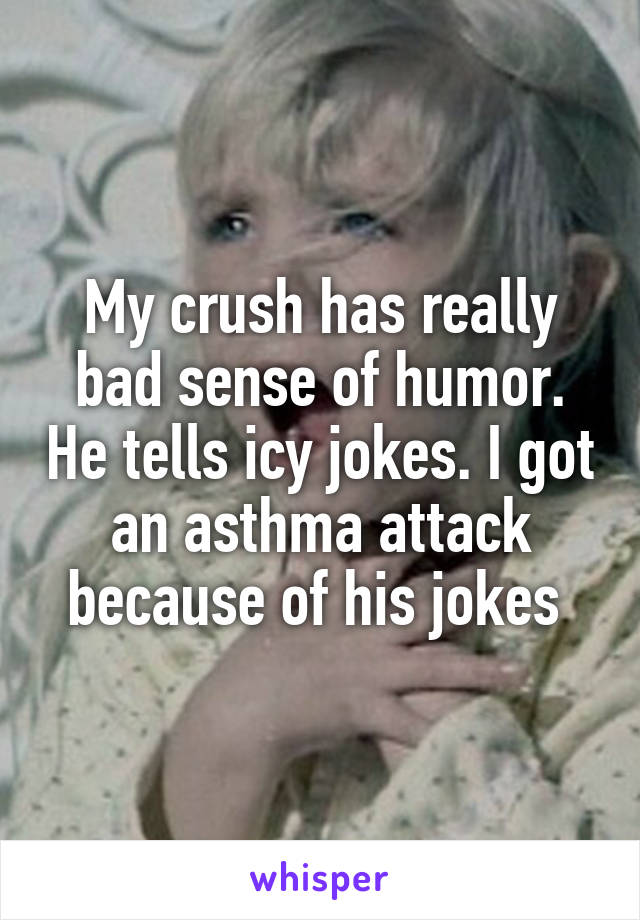 my crush has really