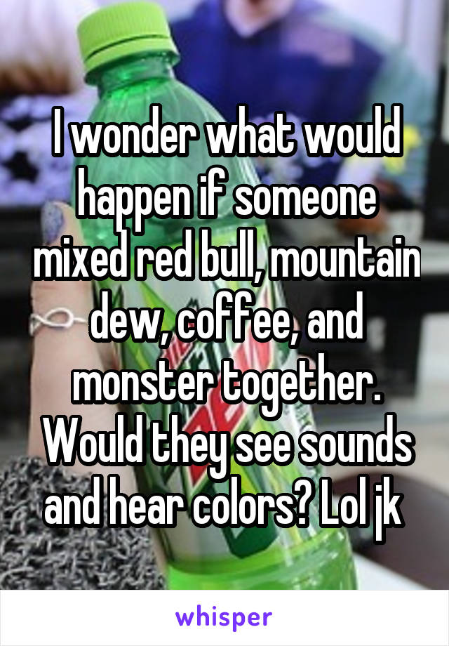 i wonder what would