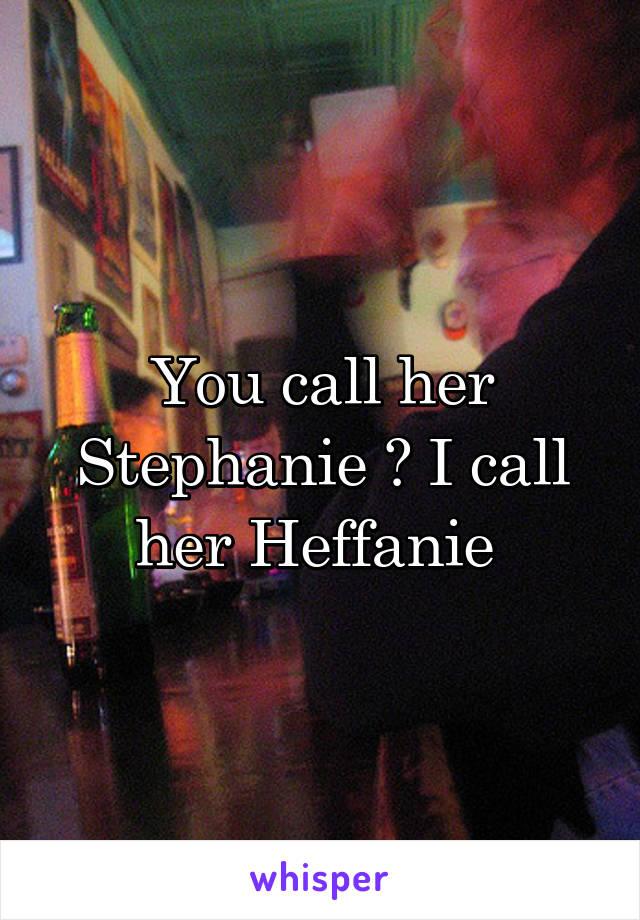 YOU CALL HER STEPHANIE??.... - YouTube