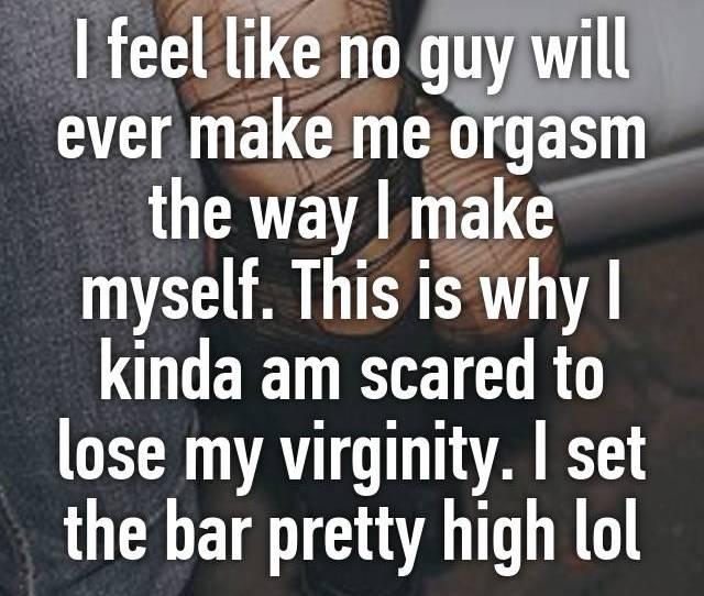 I Feel Like No Guy Will Ever Make Me Orgasm The Way I Make Myself