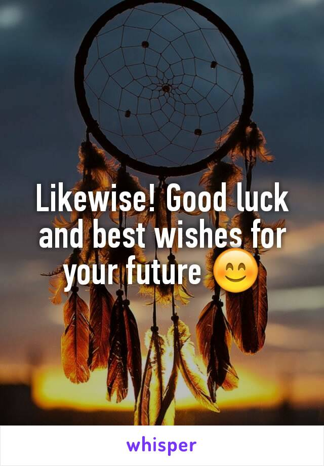 likewise good luck and