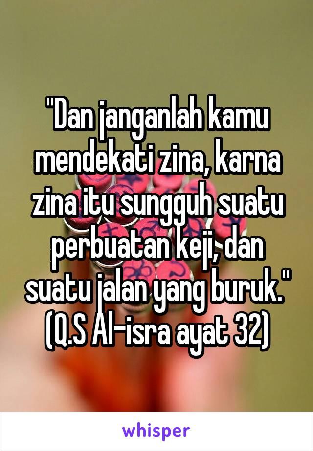 Ayat Jangan Mendekati Zina : jangan, mendekati, Janganlah, Mendekati, Zina,, Karna, Sungguh, Suatu, Perbuatan, Keji,, Jalan