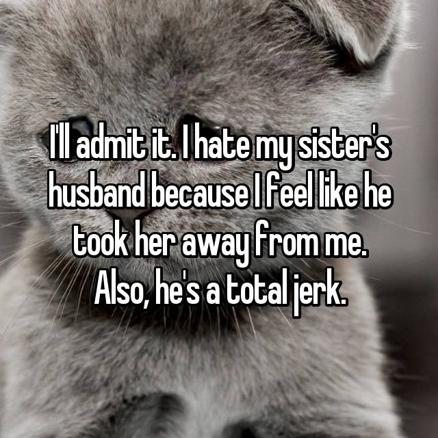 How Do You Deal When You Hate Your Sister S Husband