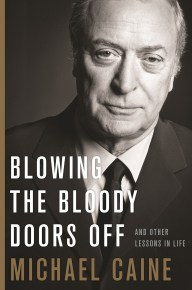 Book cover: Blowing the Bloody Doors Off, and Other Lessons in Life, Michael Caine