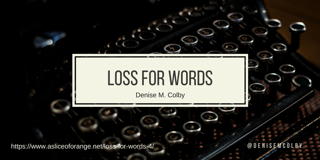 loss for words | denise m. colby | a slice of orange