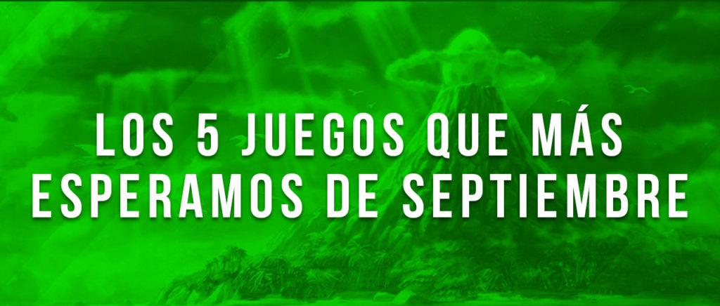 Los 5 juegos que más esperamos de septiembre