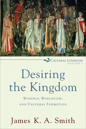 Desiring the Kingdom, James K. A. Smith