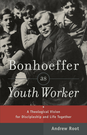 Bonhoeffer as Youth Worker  Baker Publishing Group