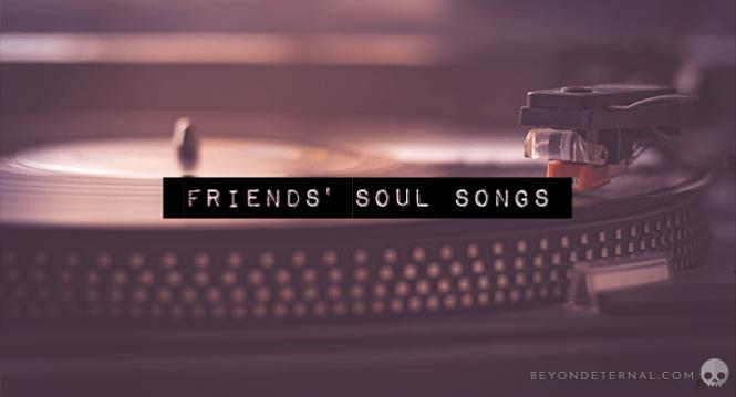 Friends' Soul Songs
