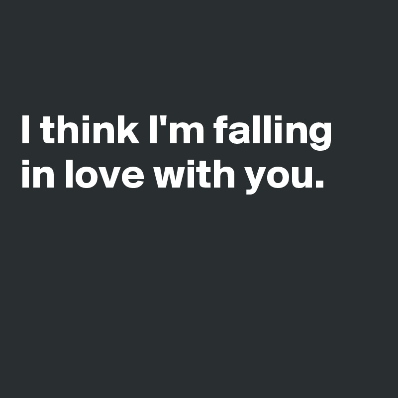 I think I'm falling in love with you, 1939 – April 1, Was it in my window, I'm falling, it's true, Was easy as the day, QuotesGram